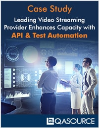 Leading Video Streaming Provider Enhances Capacity with API & Test Automation
