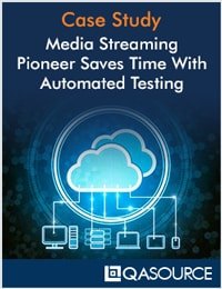 Media Streaming Pioneer Saves Time With Automated Testing