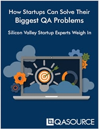 "Download Your Free Report, ""How Startups Can Solve Their Biggest QA Problems"" Today"